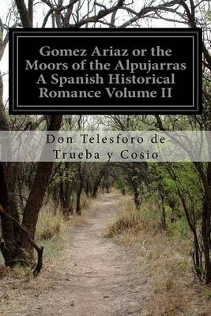 Gomez Ariaz or the Moors of the Alpujarras a Spanish Historical Romance Volume II