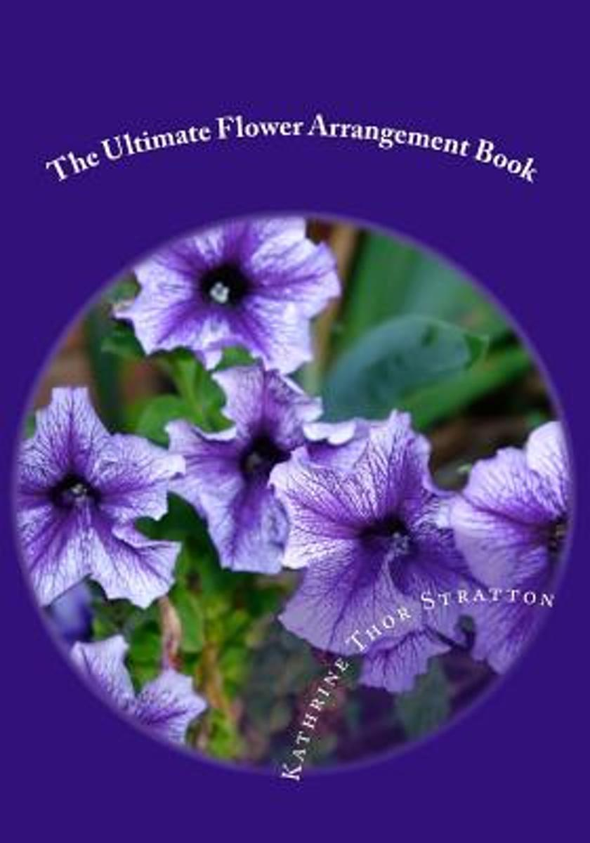 The Ultimate Flower Arrangement Book