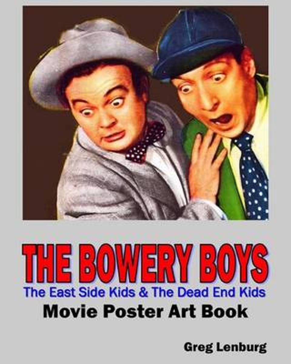 The Bowery Boys, the East Side Kids & the Dead End Kids Movie Poster Art Book