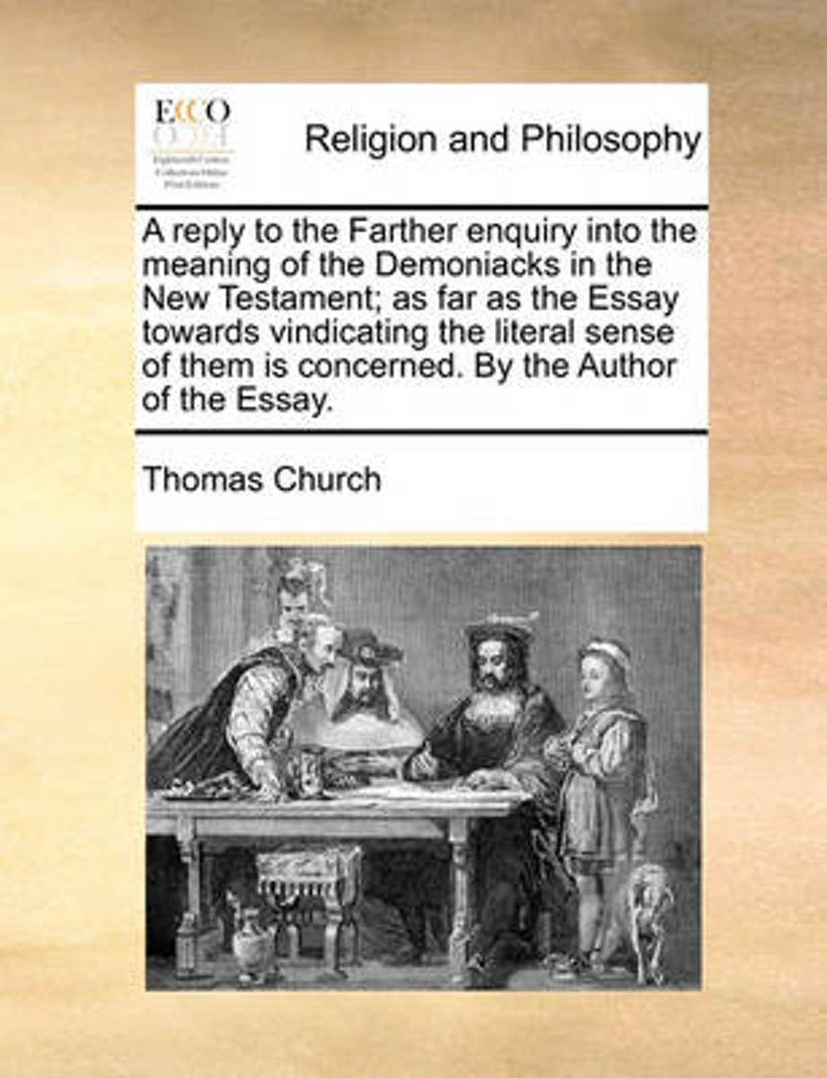 A Reply to the Farther Enquiry Into the Meaning of the Demoniacks in the New Testament; As Far as the Essay Towards Vindicating the Literal Sense of Them Is Concerned. by the Author of the Es
