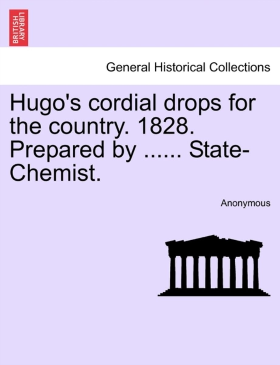 Hugo's Cordial Drops for the Country. 1828. Prepared by ...... State-Chemist.
