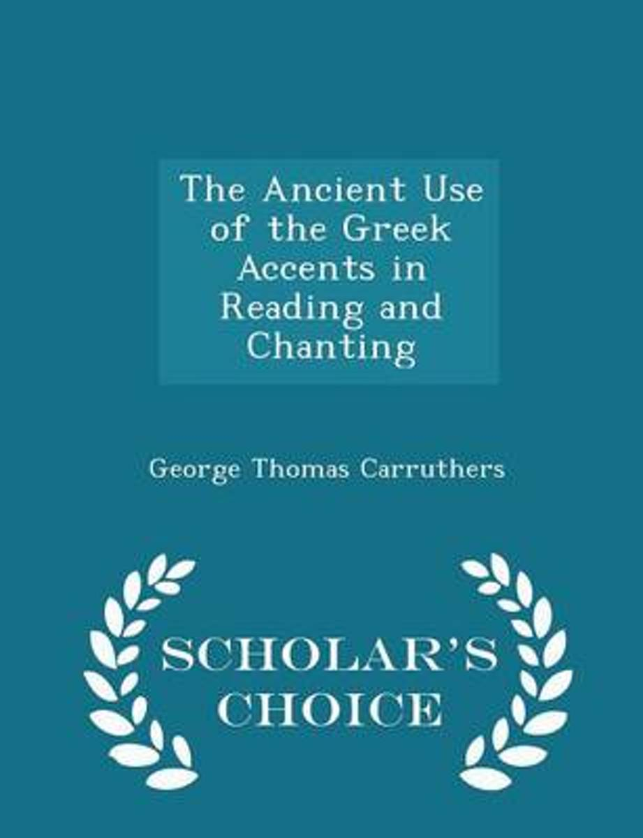 The Ancient Use of the Greek Accents in Reading and Chanting - Scholar's Choice Edition