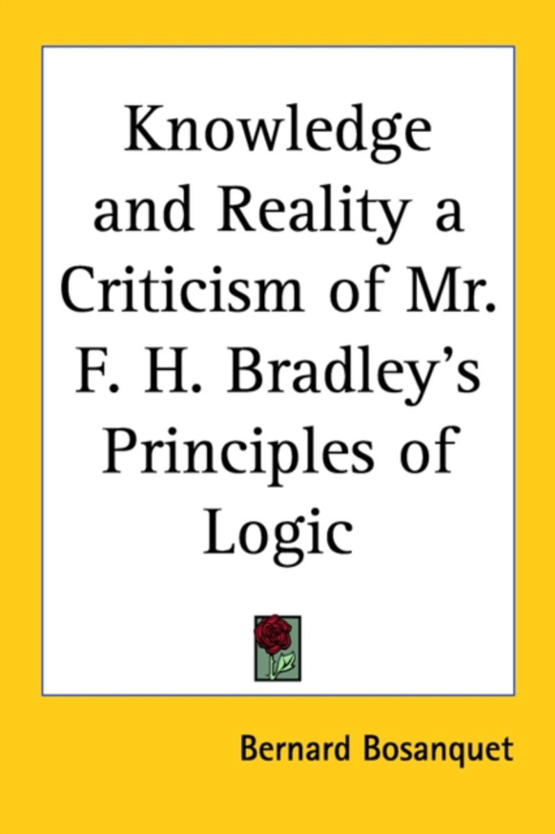 Knowledge And Reality A Criticism Of Mr. F. H. Bradley's Principles Of Logic