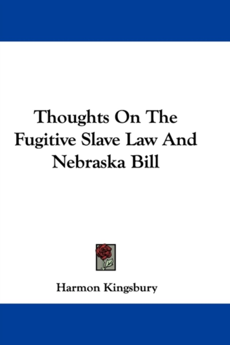 Thoughts on the Fugitive Slave Law and Nebraska Bill