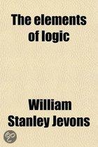 The Elements of Logic; A Text-Book for Schools and Colleges Being the Elementary Lessons in Logic