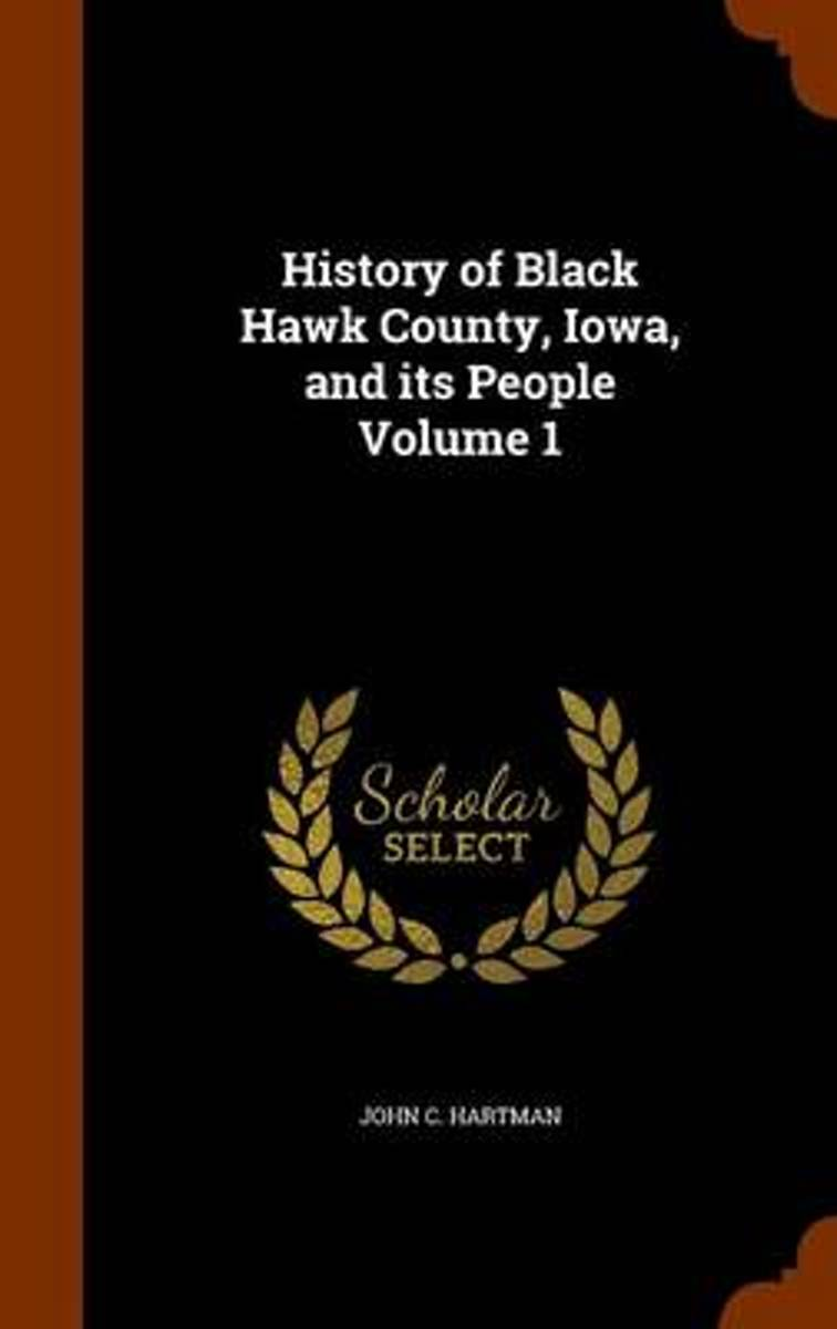 History of Black Hawk County, Iowa, and Its People Volume 1