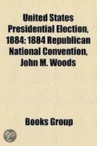 United States Presidential Election, 1884: 1884 Republican National Convention, John M. Woods