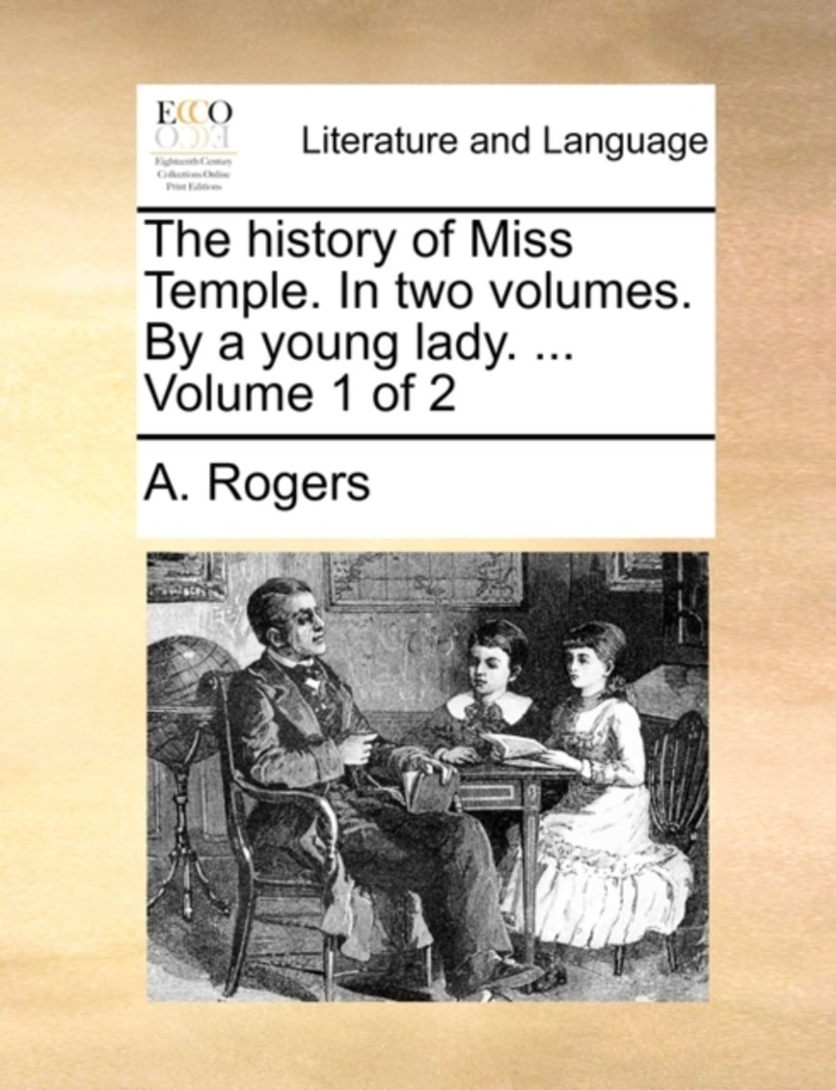 The History of Miss Temple. in Two Volumes. by a Young Lady. ... Volume 1 of 2