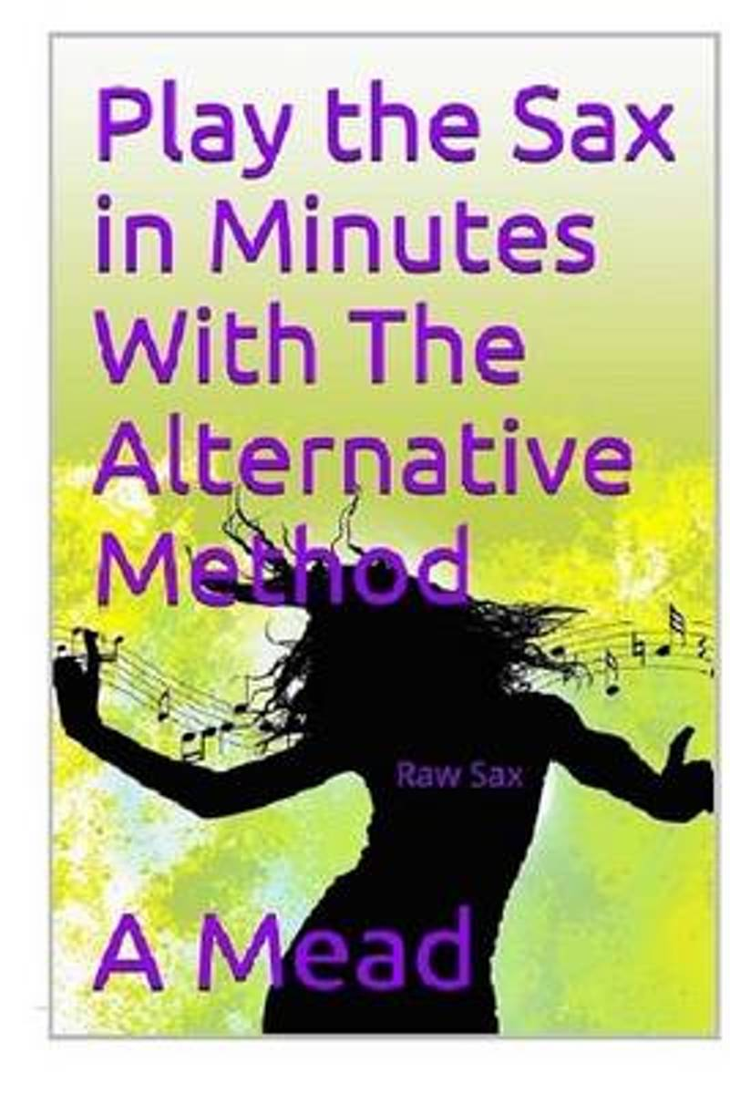 Play the Saxophone in Minutes with the Alternative Method
