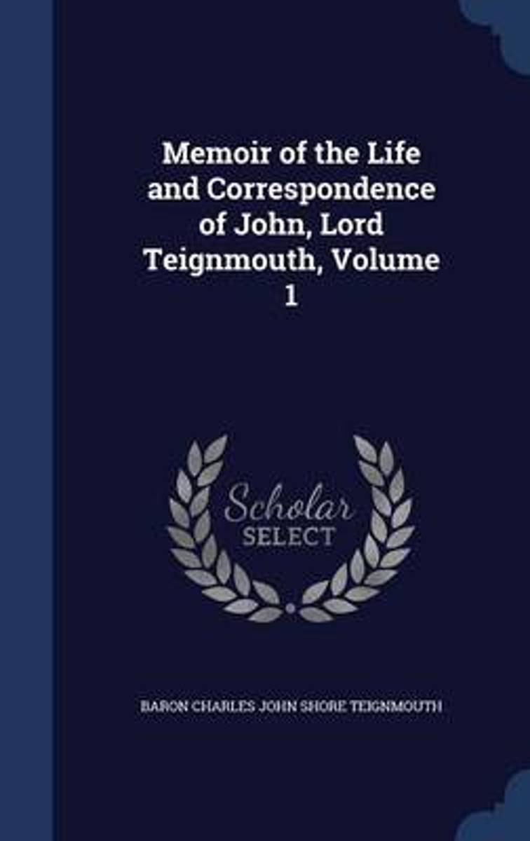 Memoir of the Life and Correspondence of John, Lord Teignmouth; Volume 1
