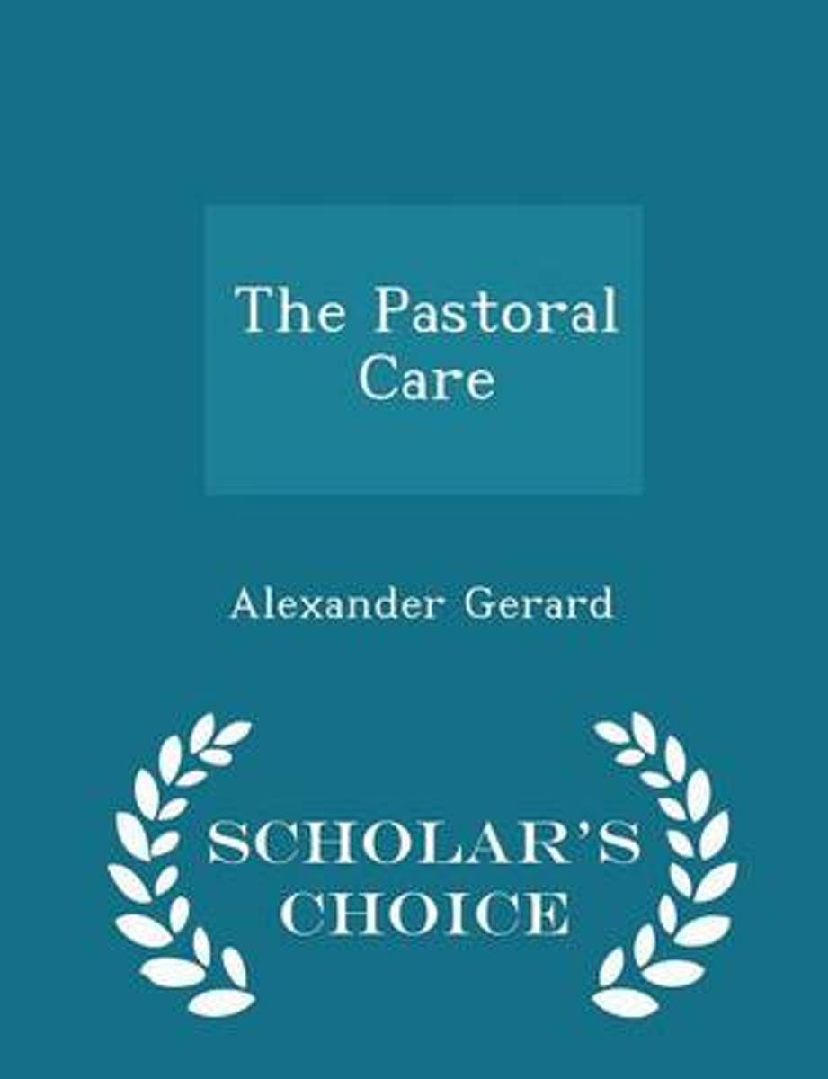 The Pastoral Care - Scholar's Choice Edition