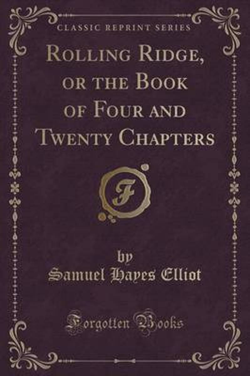 Rolling Ridge, or the Book of Four and Twenty Chapters (Classic Reprint)