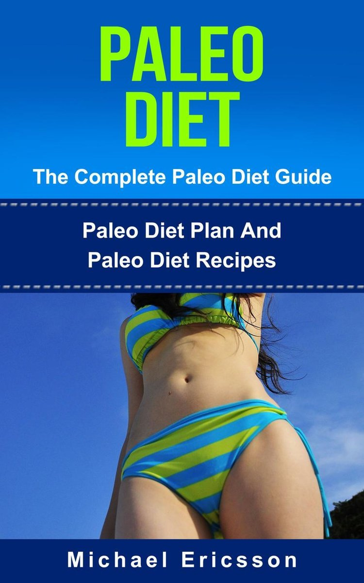Paleo Diet - The Complete Paleo Diet Guide: Paleo Diet Plan And Paleo Diet Recipes