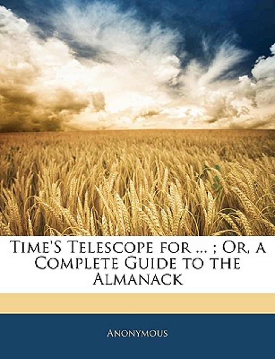 Time's Telescope for ...; Or, a Complete Guide to the Almanack