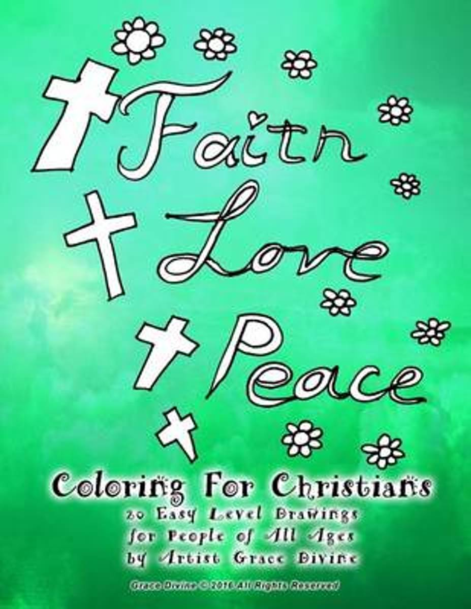 Faith Love Peace Coloring for Christians 20 Easy Level Drawings for People of All Ages by Artist Grace Divine