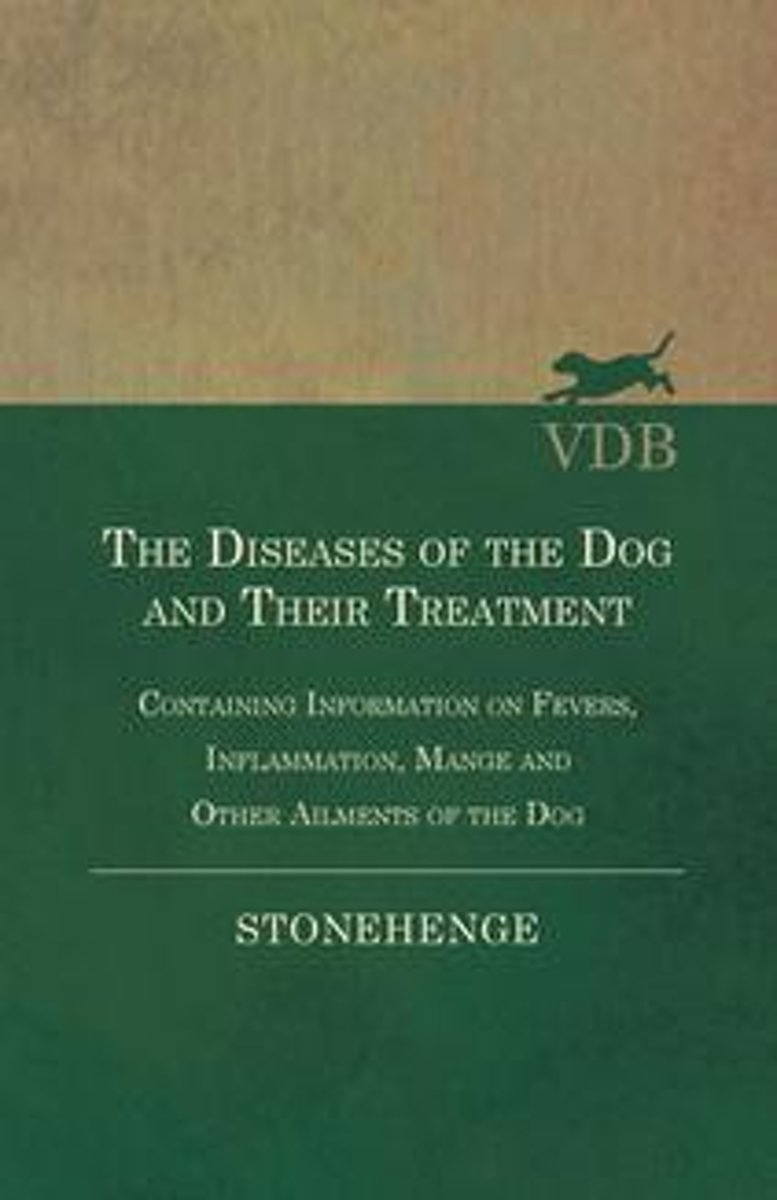 The Diseases of the Dog and Their Treatment - Containing Information on Fevers, Inflammation, Mange and Other Ailments of the Dog