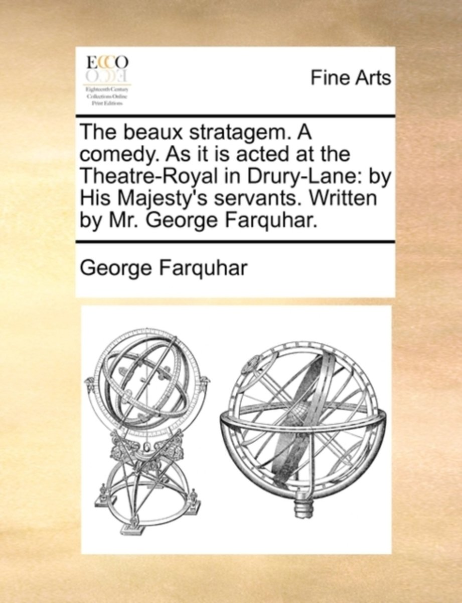 The Beaux Stratagem. a Comedy. as It Is Acted at the Theatre-Royal in Drury-Lane