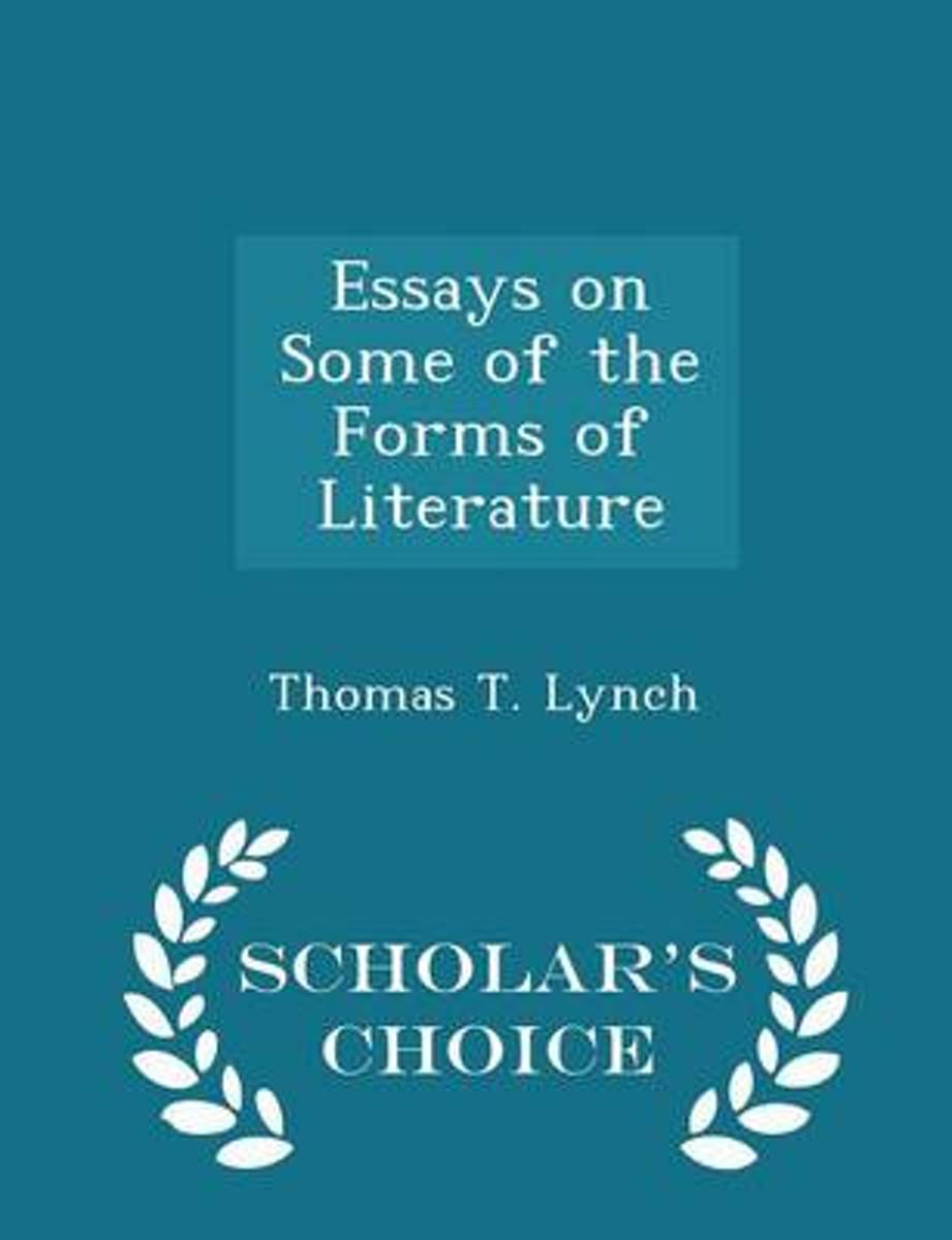 Essays on Some of the Forms of Literature - Scholar's Choice Edition