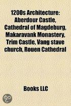 1200S Architecture: Aberdour Castle, Cathedral Of Magdeburg, Makaravank Monastery, Trim Castle, Vang Stave Church, Rouen Cathedral