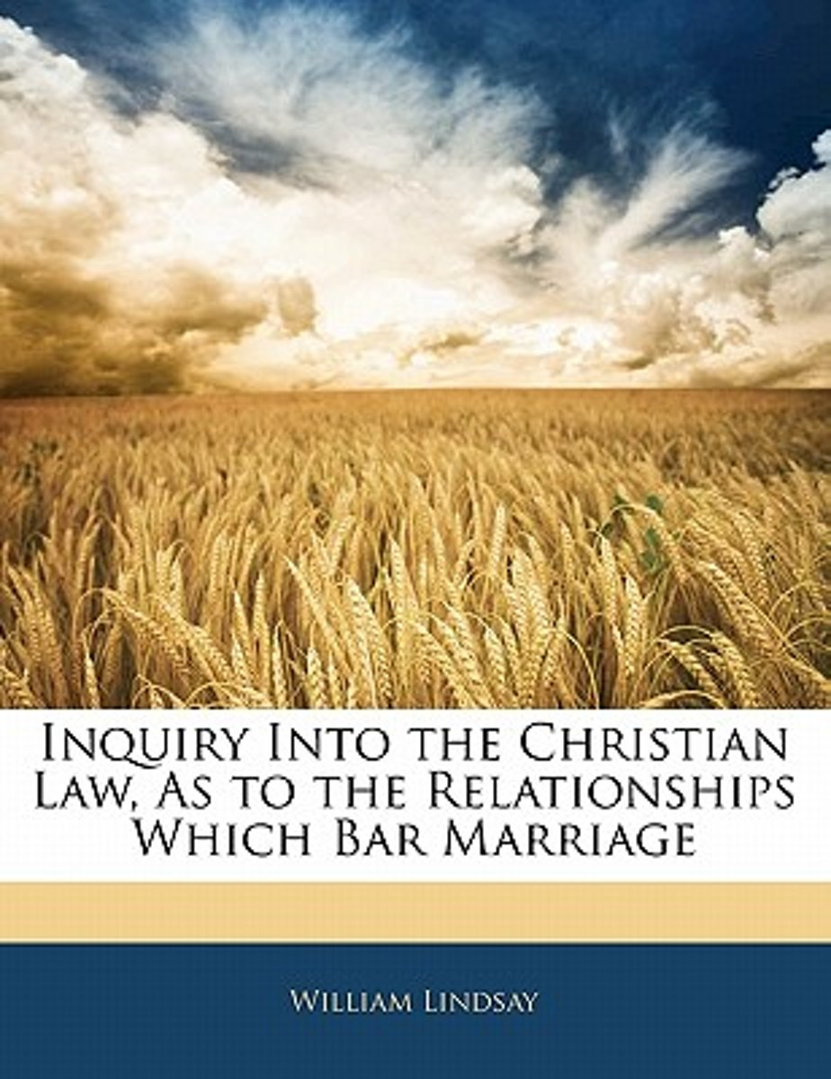 Inquiry Into the Christian Law, as to the Relationships Which Bar Marriage