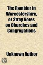The Rambler In Worcestershire, Or Stray Notes On Churches And Congregations