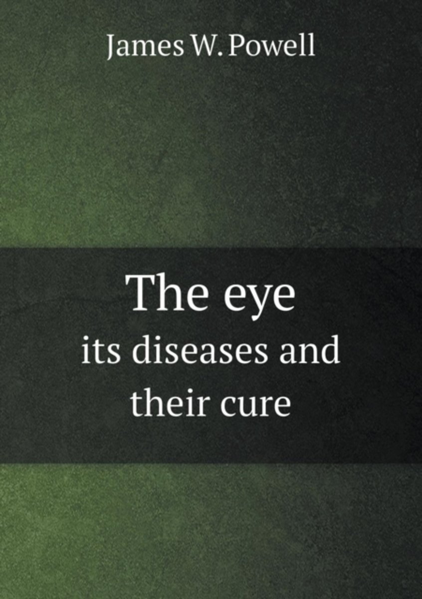 The Eye Its Diseases and Their Cure