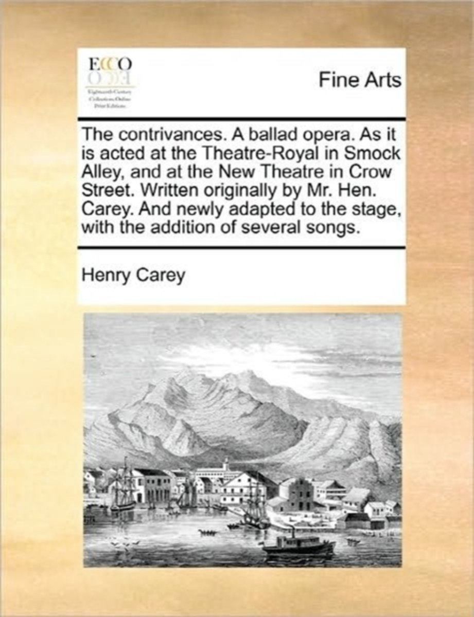 The Contrivances. a Ballad Opera. as It Is Acted at the Theatre-Royal in Smock Alley, and at the New Theatre in Crow Street. Written Originally by Mr. Hen. Carey. and Newly Adapted to the Sta