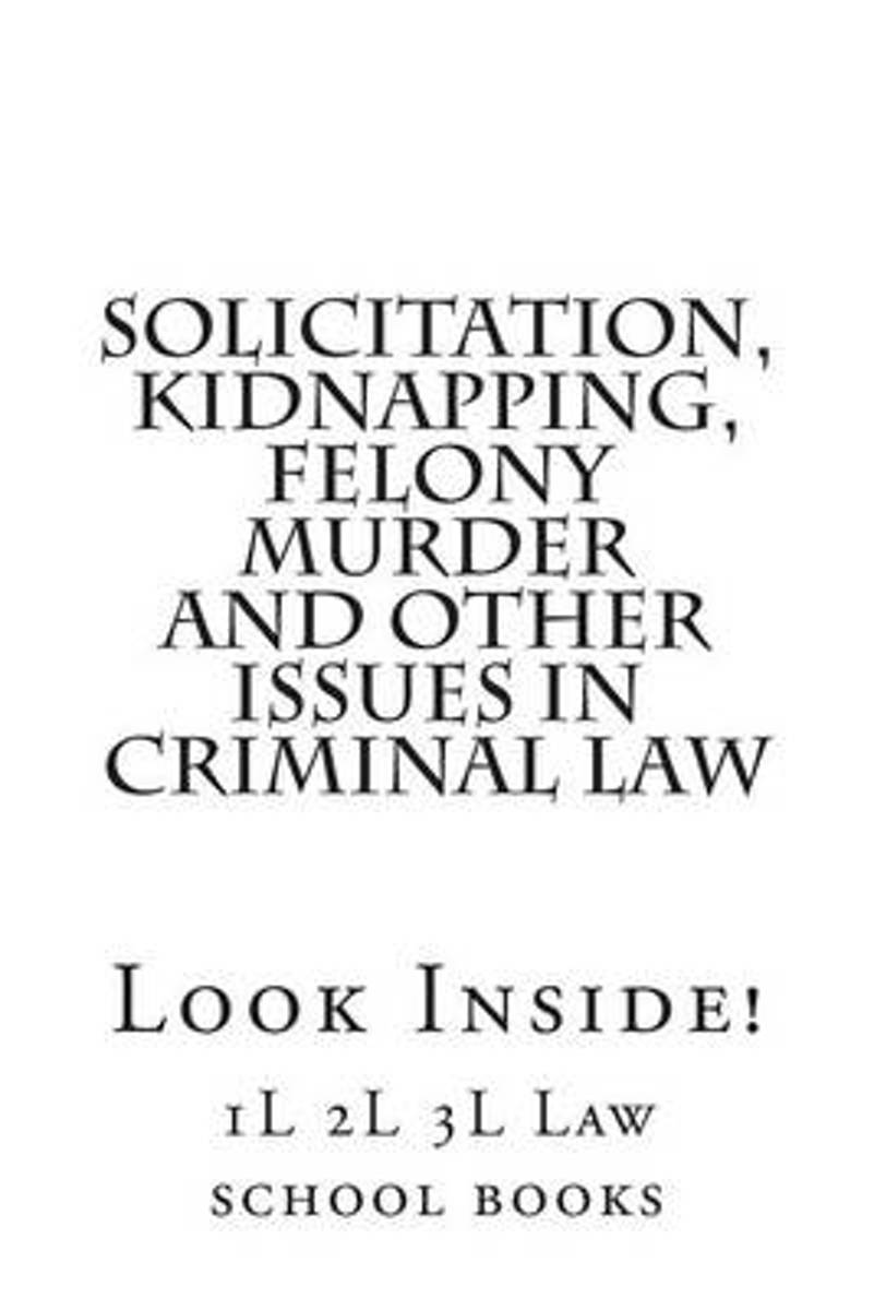 Solicitation, Kidnapping, Felony Murder and Other Issues in Criminal Law