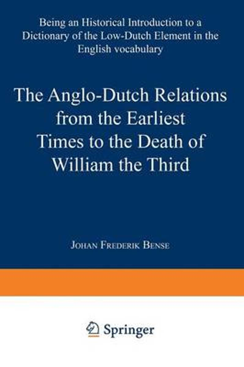 Anglo-Dutch Relations from the Earliest Times to the Death of William the Third