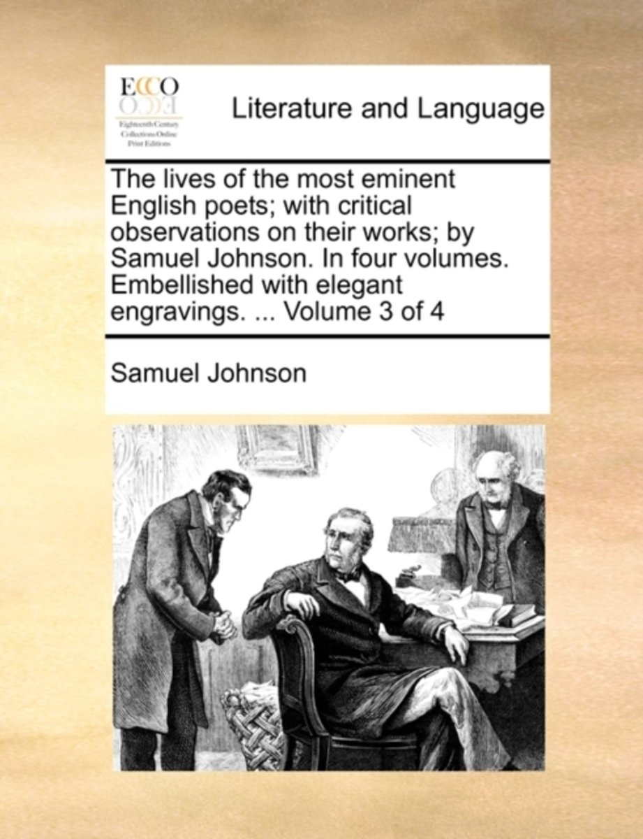 The Lives of the Most Eminent English Poets; With Critical Observations on Their Works; By Samuel Johnson. in Four Volumes. Embellished with Elegant Engravings. ... Volume 3 of 4