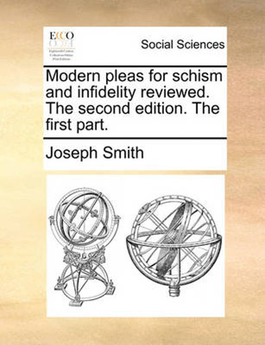 Modern Pleas for Schism and Infidelity Reviewed. the Second Edition. the First Part