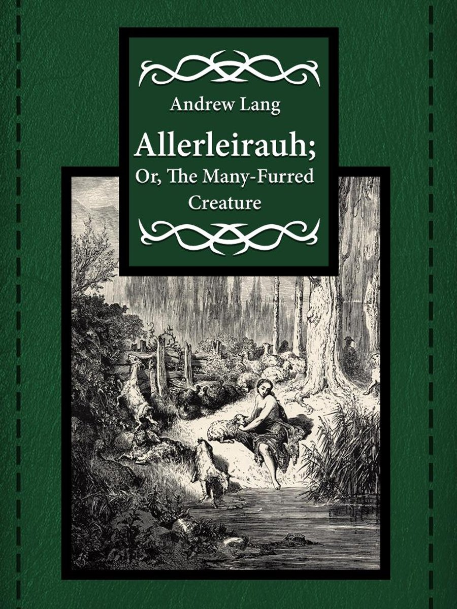 Allerleirauh; Or, The Many-Furred Creature