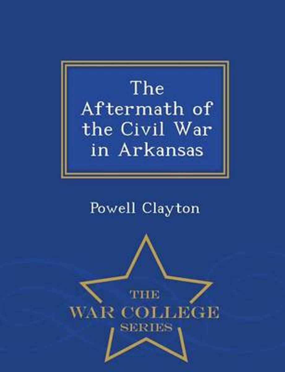 The Aftermath of the Civil War in Arkansas - War College Series