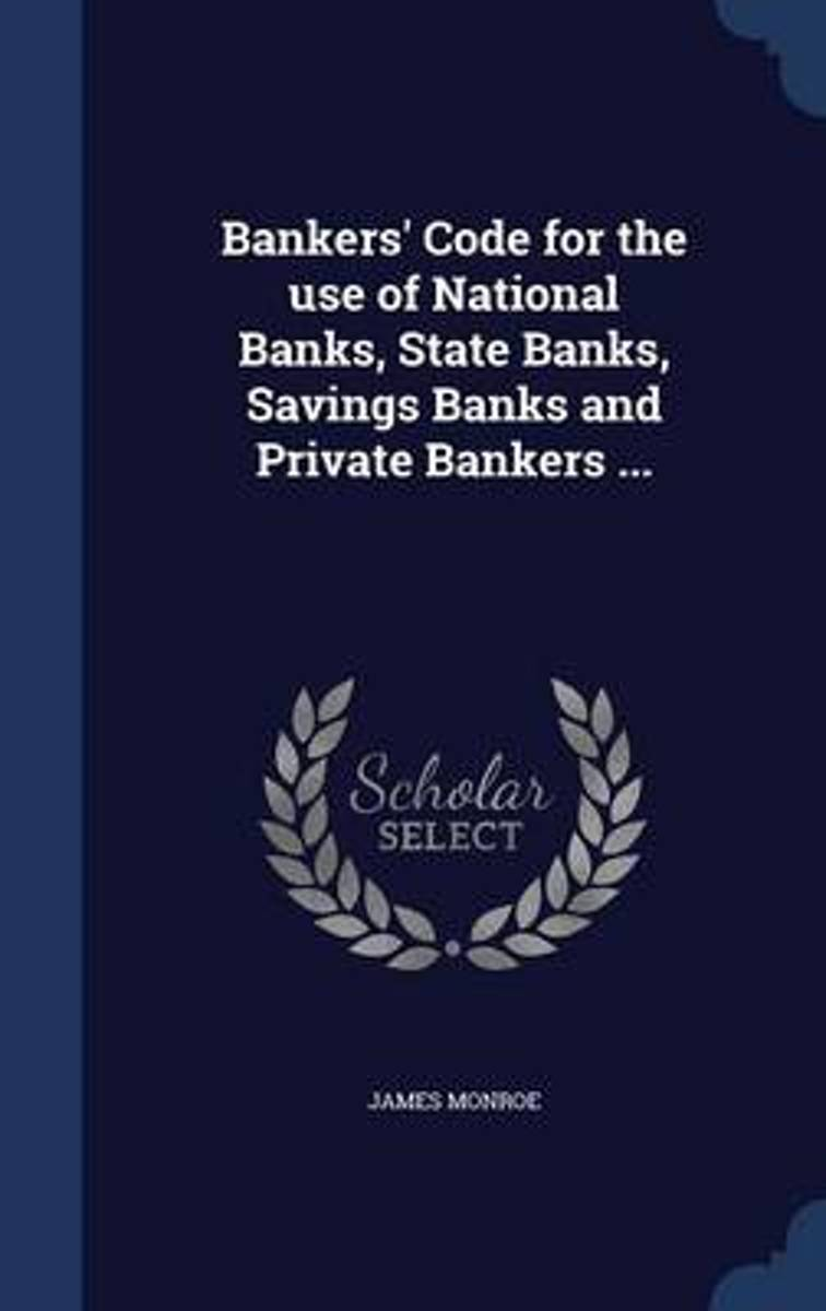 Bankers' Code for the Use of National Banks, State Banks, Savings Banks and Private Bankers ...