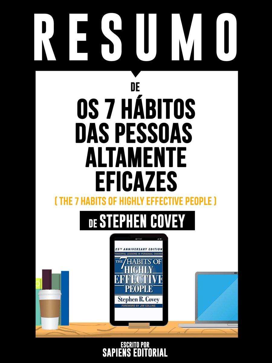 Resumo De ''Os 7 Hábitos das Pessoas Altamente Eficazes (The 7 Habits Of Highly Effective People) - De Stephen Covey''