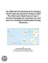 The 2009-2014 World Outlook for Stainless Steel Coiled and Spooled Continuous Solid Wire Electrodes Made from at Least 4-Percent Chromium for Automati