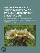 Letters To Rev. E. F. Hatfield In Review Of Two Lectures Against Universalism; Delivered By Him In The Seventh Presbyterian Church, Broome