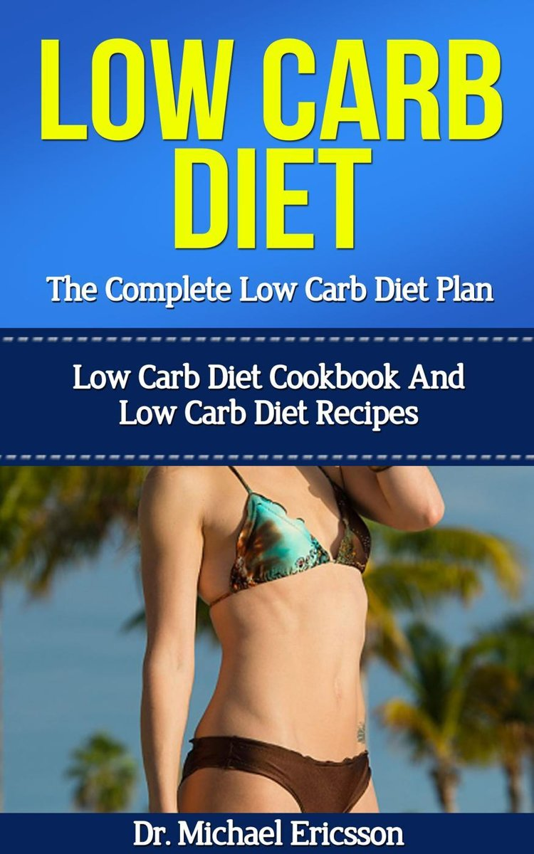Low Carb Diet: The Complete Low Carb Diet Plan: Low Carb Diet Cookbook And Low Carb Diet Recipes