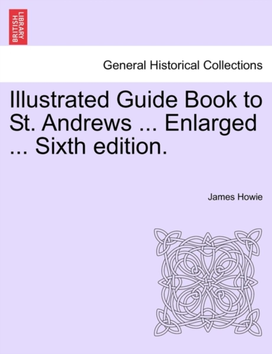 Illustrated Guide Book to St. Andrews ... Enlarged ... Sixth Edition.