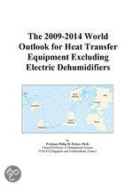The 2009-2014 World Outlook for Heat Transfer Equipment Excluding Electric Dehumidifiers