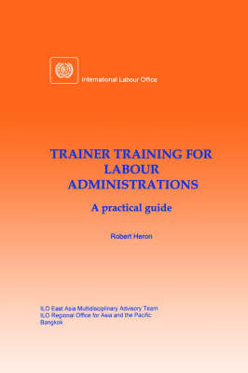 Trainer Training for Labour Administrations. A Practical Guide