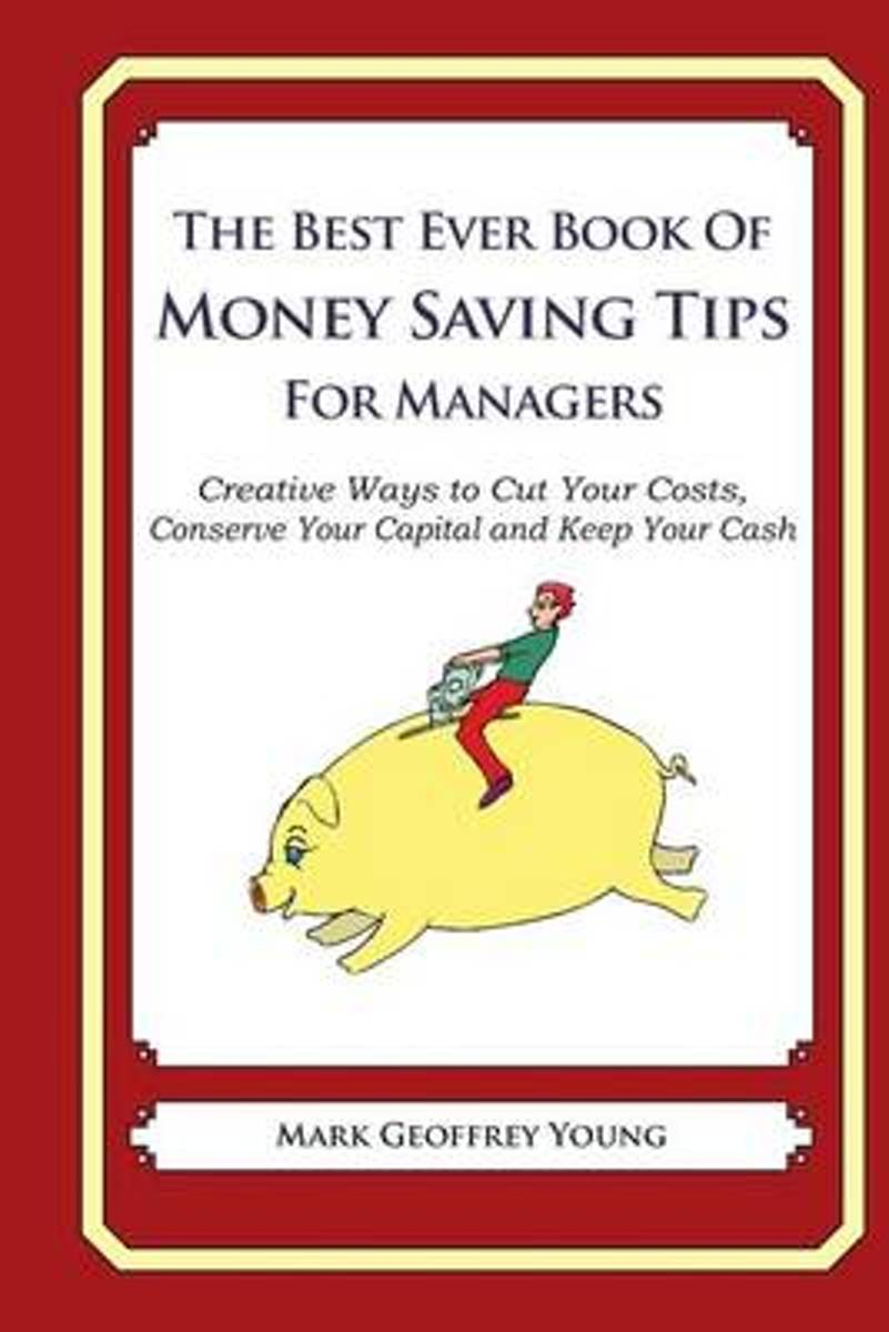 The Best Ever Book of Money Saving Tips for Managers