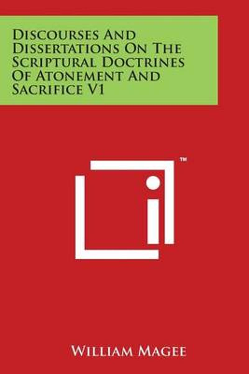 Discourses and Dissertations on the Scriptural Doctrines of Atonement and Sacrifice V1