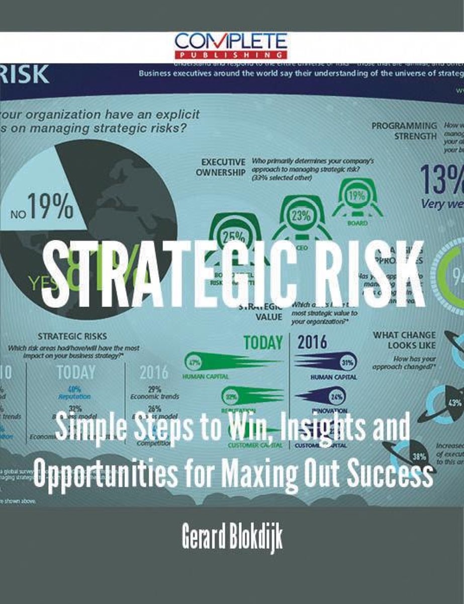 Strategic Risk - Simple Steps to Win, Insights and Opportunities for Maxing Out Success