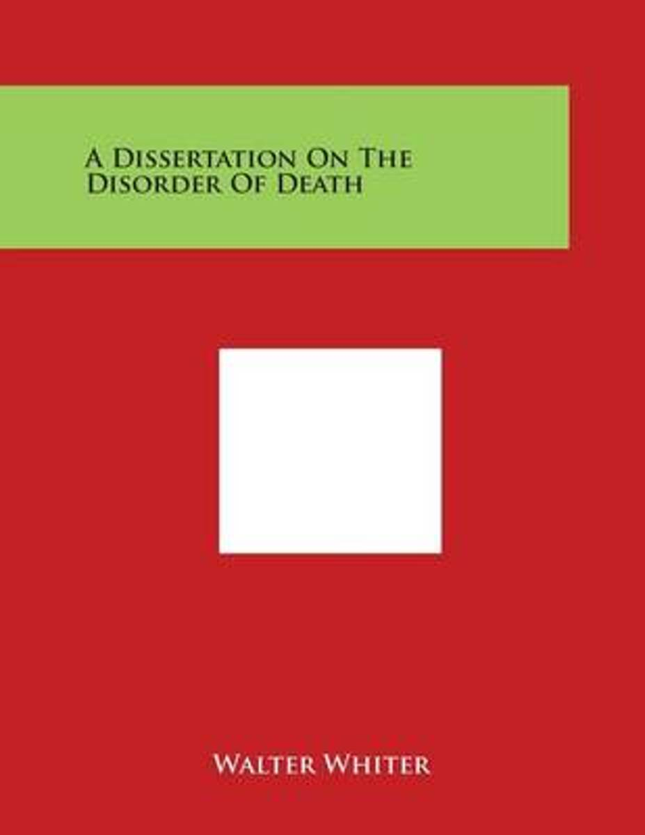 A Dissertation on the Disorder of Death