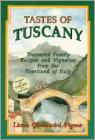 Tastes Of Tuscany: Treasured Family Recipes And Vignettes From The Heartland Of Italy