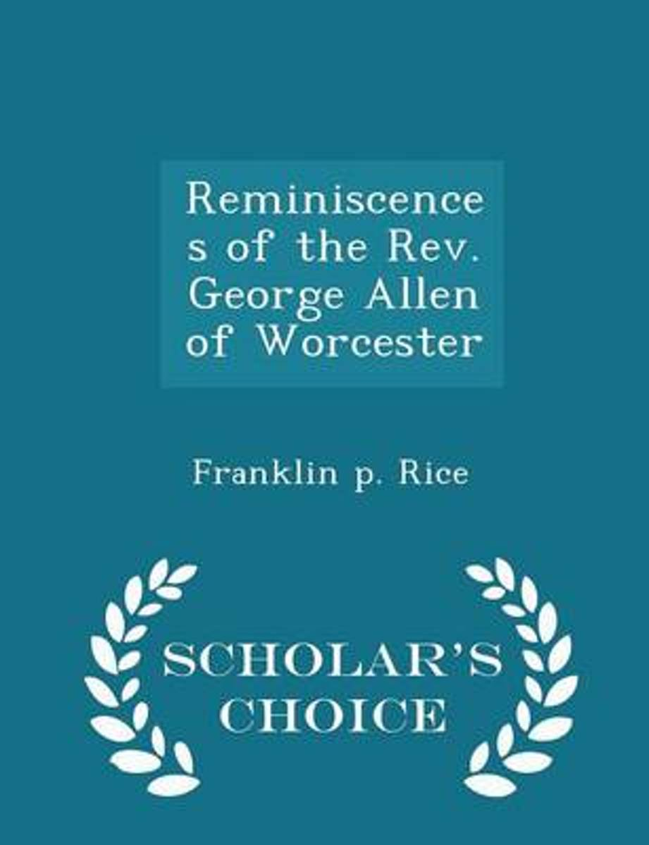 Reminiscences of the REV. George Allen of Worcester - Scholar's Choice Edition