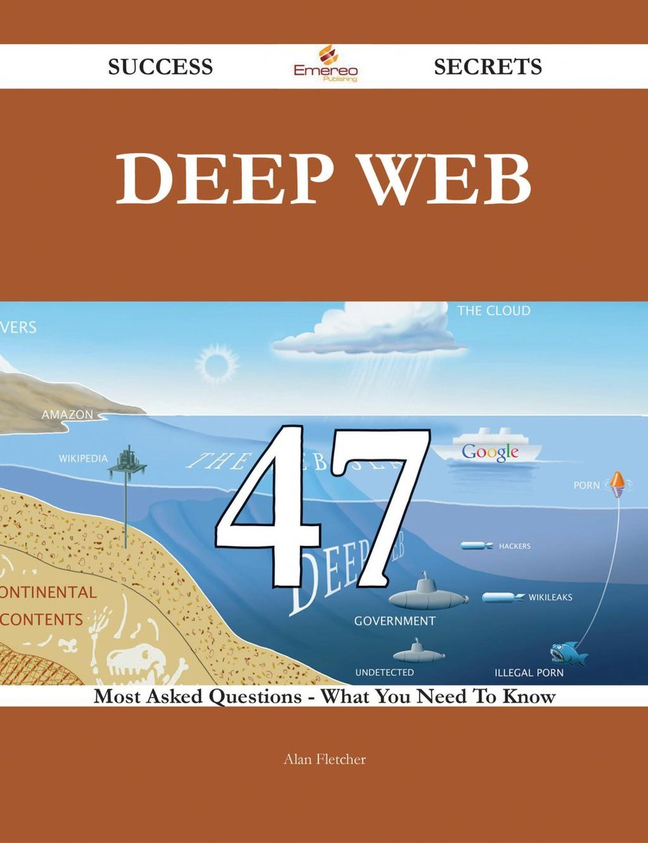 Deep Web 47 Success Secrets - 47 Most Asked Questions On Deep Web - What You Need To Know