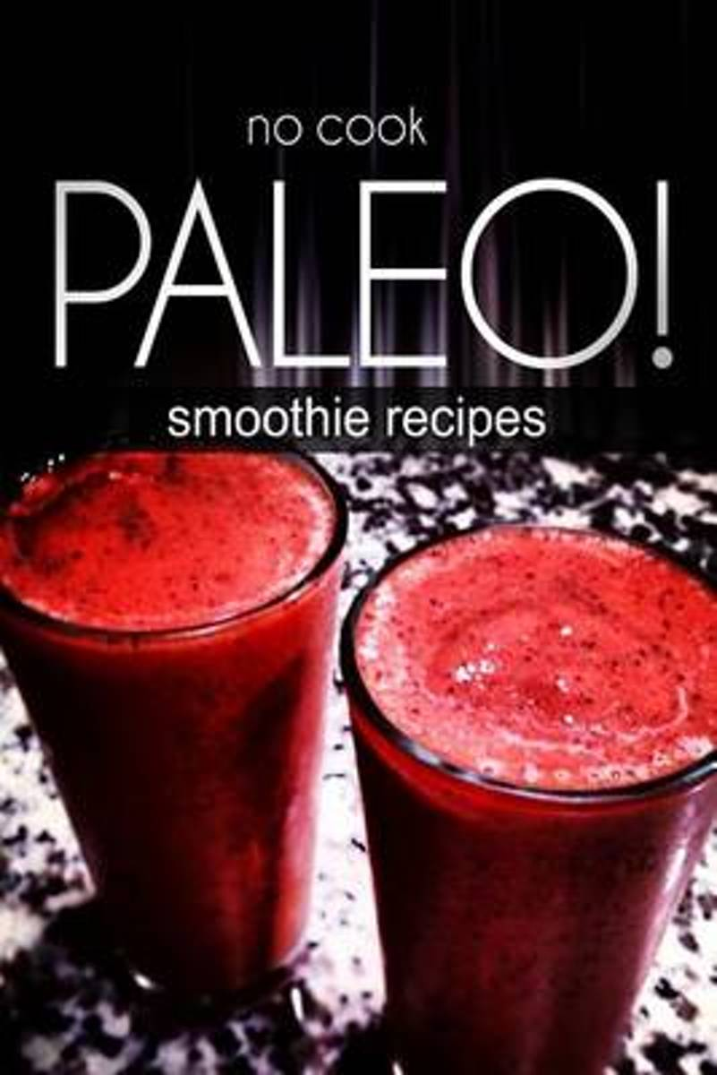 No-Cook Paleo! - Smoothie Recipes
