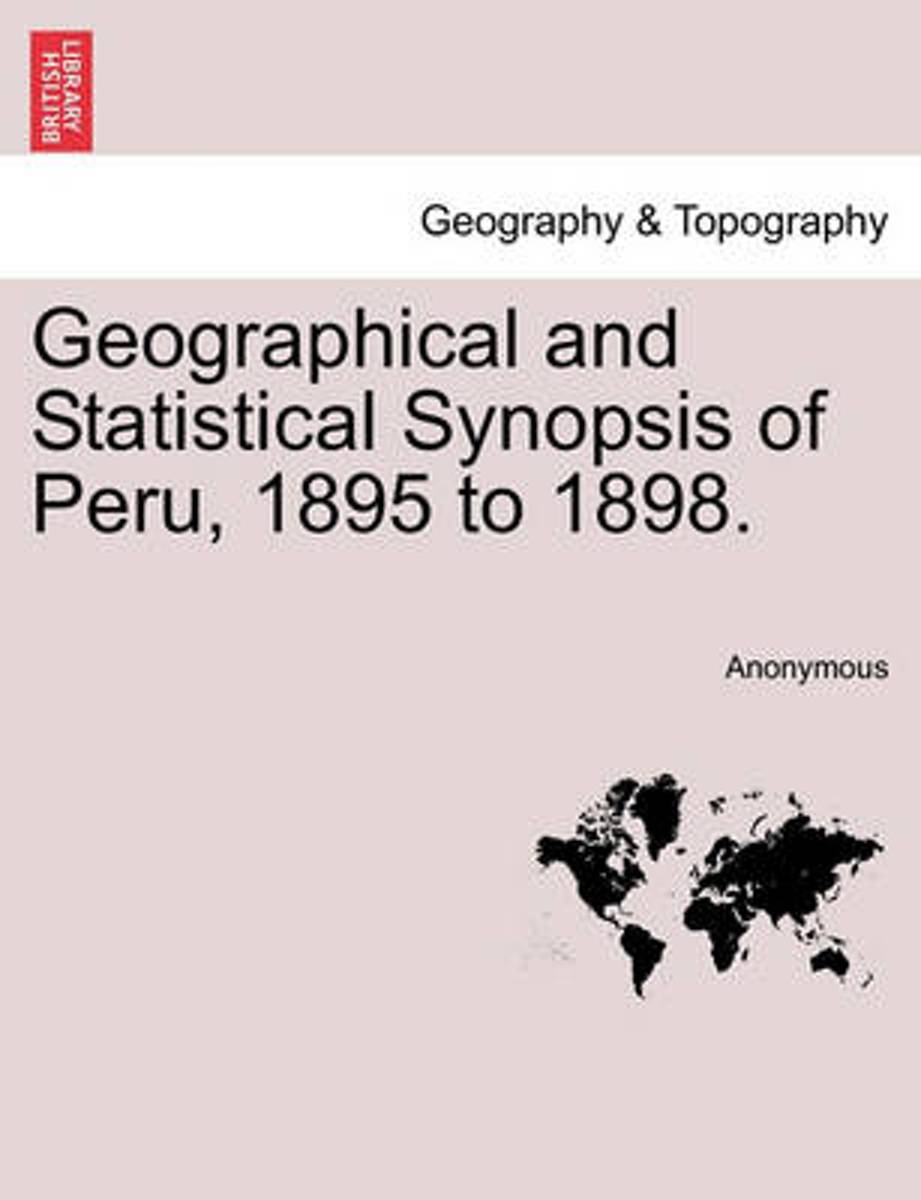 Geographical and Statistical Synopsis of Peru, 1895 to 1898.